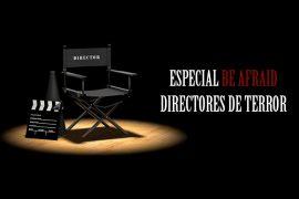 Guía especial de Be Afraid con selección de directores de terror más destacados Parte I